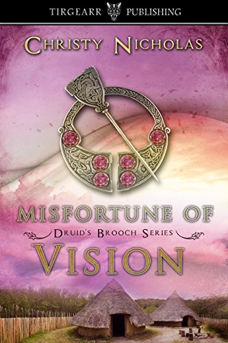 Book: Misfortune of Vision - Druid's Brooch Series - #4 by Christy Nicholas