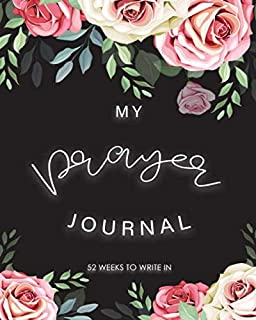 My Prayer Journal 52 Weeks To Write In: Bible Study Prayer Prompt Verses Journaling Notebook Flower For Women Teens Girls ...