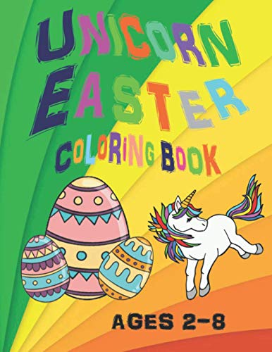 Unicorn Easter Coloring Book Age 2-8: shapes including Easter & spring themes: unicorn, bunnies, eggs, baskets, Printed on high quality solid white ... crayons, colored pencils or colored pens,
