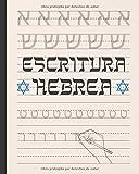 ESCRITURA HEBREA: CUADERNO PARA LA PRCTICA DE LA CALIGRAFA Y CARACTERES HEBREOS | ESPECIAL ESTUDIANTES DE ESTE IDIOMA | EJERCICIOS PRINCIPIANTES O AVANZADOS