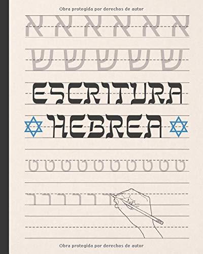 ESCRITURA HEBREA: CUADERNO PARA LA PRÁCTICA DE LA CALIGRAFÍA Y CARACTERES HEBREOS | ESPECIAL ESTUDIANTES DE ESTE IDIOMA | EJERCICIOS PRINCIPIANTES O AVANZADOS