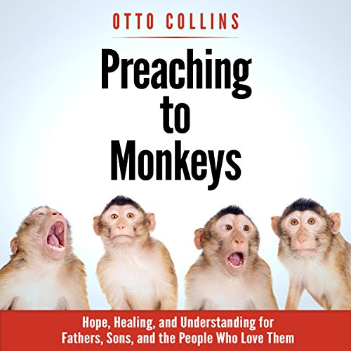 Preaching to Monkeys: Hope, Healing, and Understanding for Fathers, Sons, and the People Who Love Them Titelbild