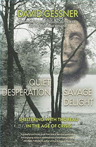 Image of Quiet Desperation, Savage Delight: Sheltering with Thoreau in the Age of Crisis