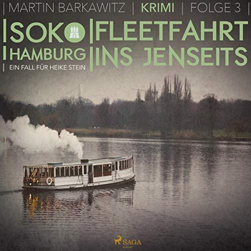 Fleetfahrt ins Jenseits     SoKo Hamburg - Ein Fall für Heike Stein 3              Autor:                                                                                                                                 Martin Barkawitz                               Sprecher:                                                                                                                                 Tanja Klink                      Spieldauer: 3 Std. und 15 Min.     8 Bewertungen     Gesamt 4,4