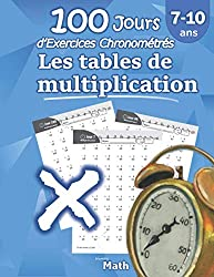 Les tables de multiplication - 100 Jours d\'Exercices Chronométrés: CE2 / CM1 7-10 ans, Exercices de Mathématiques, Multiplication - Chiffres 0-12, ... pour s\'entrainer - Avec Corrigé