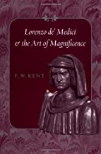 Lorenzo de' Medici and the Art of Magnificence (The Johns Hopkins Symposia in Comparative History)