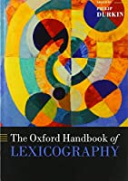 The Oxford Handbook of Lexicography (Oxford Handbooks of Linguistics)