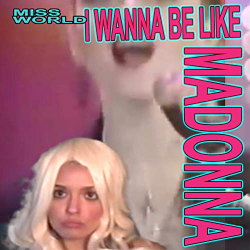 I Wanna Be Like Madonna