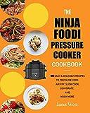The Ninja Foodi Pressure Cooker Cookbook: 100 Easy & Delicious Recipes to Pressure