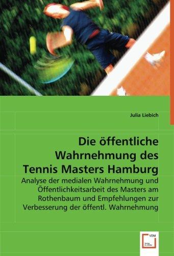 Die öffentliche Wahrnehmung des Tennis Masters Hamburg: Analyse der medialen Wahrnehmung und Öffentlichkeitsarbeit des Masters am Rothenbaum und Empfehlungen zur Verbesserung der öffentl. Wahrnehmung