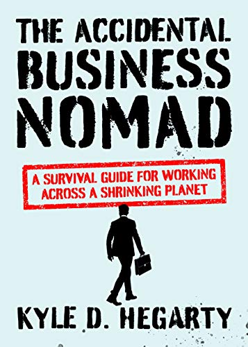 The Accidental Business Nomad: A Survival Guide for Working Across A Shrinking Planet (English Edition)