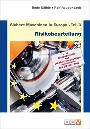 Sichere Maschinen in Europa - Teil 3 - Risikobeurteilung: Risikobeurteilung und Sicherheitskonzept, Anleitung für die praktische Durchführung