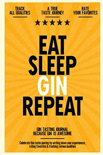 Eat, Sleep, Gin, Repeat: Gin Tasting Journal Because Gin is