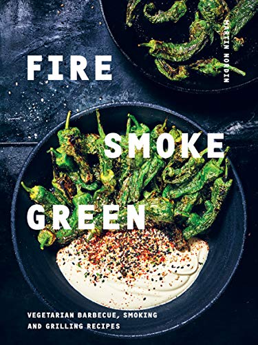 Nordin, M: Fire, Smoke, Green: Vegetarian Barbecue, Smoking and Grilling Recipes