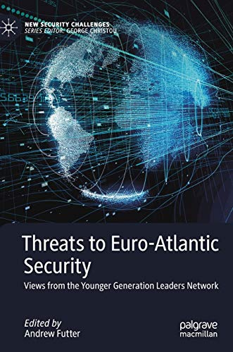 Threats to Euro-Atlantic Security: Views from the Younger Generation Leaders Network (New Security Challenges)