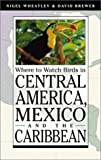 Where to Watch Birds in Central America, Mexico, and the Caribbean...