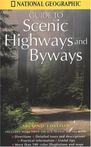 National Geographic's Guide to Scenic Highways and Byways: Second Edition (National Geographic's Guide to Scenic Highways & Byways)
