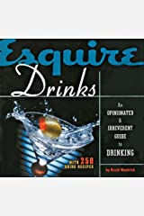 Esquire Drinks: An Opinionated & Irreverent Guide to Drinking With 250 Drink Recipes Hardcover