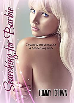 """Searching for Barbie: """"Intense, captivating & scorching hot."""" by [Tommy Crown]"""