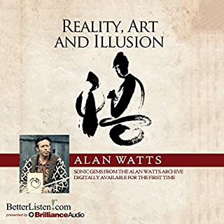 Reality, Art and Illusion                   By:                                                                                                                                 Alan Watts                               Narrated by:                                                                                                                                 Alan Watts                      Length: 3 hrs and 30 mins     7 ratings     Overall 5.0