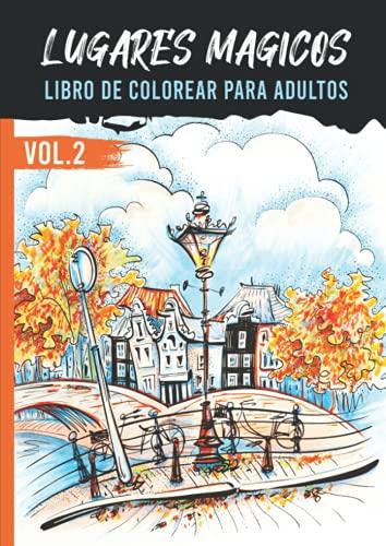 Lugares Magicos - Libro de colorear para adultos: antiestres adultos - 25 páginas de paisajes exclusivas