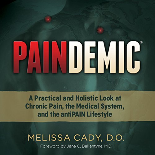 Paindemic: A Practical and Holistic Look at Chronic Pain, the Medical System, and the antiPAIN Lifestyle audiobook cover art