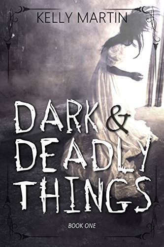 Dark and Deadly Things (Haunted Houses Book 1) by [Kelly Martin]