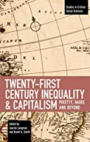 Twenty-First Century Inequality & Capitalism: Piketty, Marx and Beyond (Studies in Critical Social Sciences (116))