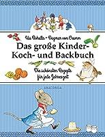 Das grosse Kinder-Koch- und Backbuch: Die schoensten Rezepte fuer jede Jahreszeit