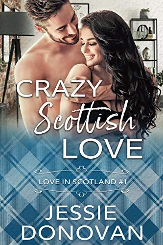 Crazy Scottish Love: A Romantic Comedy (Love in Scotland Book 1)