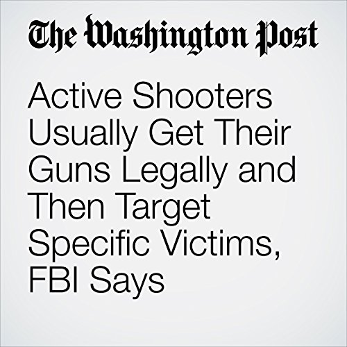 Active Shooters Usually Get Their Guns Legally and Then Target Specific Victims, FBI Says audiobook cover art