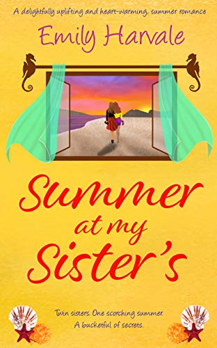 Summer at my Sister's: A delightfully uplifting and heart-warming, summer romance by [Emily Harvale]