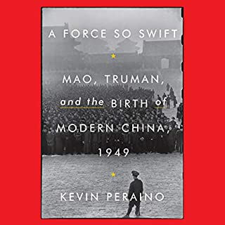 A Force So Swift     Mao, Truman, and the Birth of Modern China, 1949              Written by:                                                                                                                                 Kevin Peraino                               Narrated by:                                                                                                                                 Paul Michael                      Length: 10 hrs and 12 mins     Not rated yet     Overall 0.0
