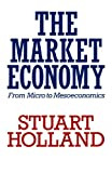 Market Economy: From Micro to Mesoeconomics (Towards a New Political Economy S.)