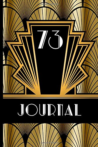 73 Journal: Record and Journal Your 73rd Birthday Year to Create a Lasting Memory Keepsake (Gold and Black Art Deco Birthday Journals, Band 73)