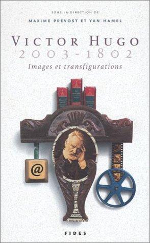 Victor Hugo, 2003-1802 : Images et transfigurations