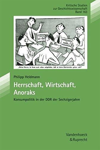 Herrschaft, Wirtschaft, Anoraks. Konsumpolitik in der DDR der Sechzigerjahre (Kritische Studien zur Geschichtswissenschaft, Band 163)