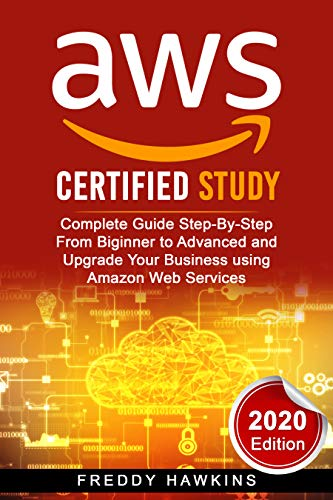 AWS Certified Study: Complete Guide Step-By-Step From Biginner to Advanced and Upgrade Your Business using Amazon Web Services (2020 Edition) (English Edition)