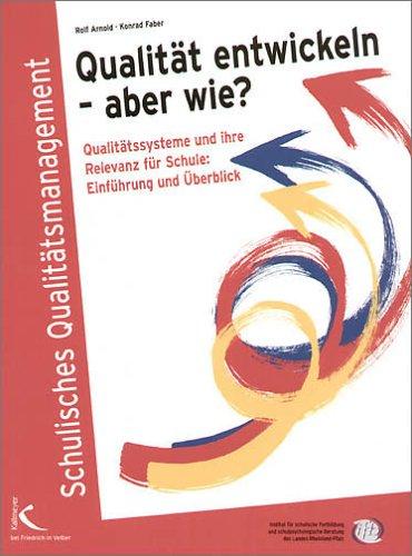 Qualität entwickeln - aber wie?: Qualitätssysteme und ihre Relevanz für Schule. Einführung und Überblick