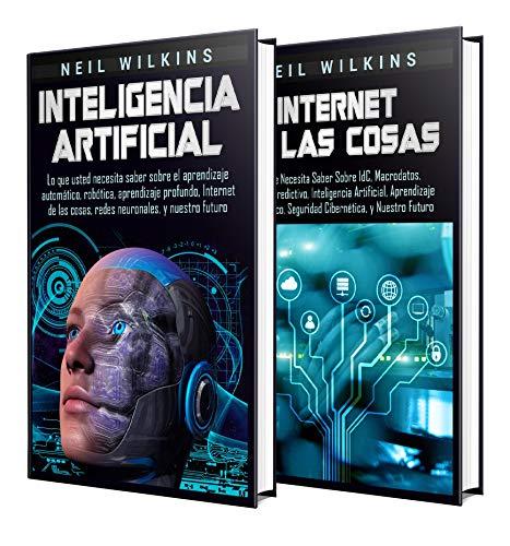 Inteligencia Artificial: Una Guía Completa sobre la IA, el Aprendizaje Automático, el Internet de las Cosas, la Robótica, el Aprendizaje Profundo, el Análisis Predictivo y el Aprendizaje Reforzado