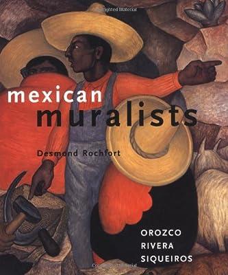 Mexican Muralists: Orozco, Rivera, Siqueiros