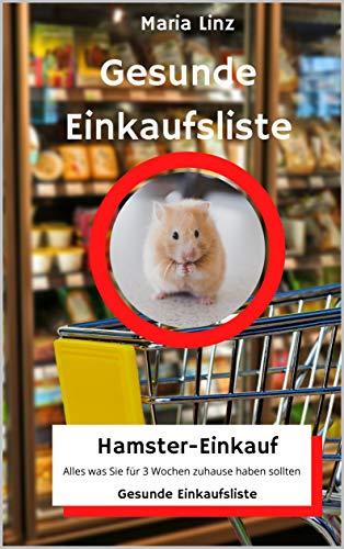 Gesunde Einkaufsliste: Hamster Einkauf - Alles was Sie für 3 Wochen zuhause haben sollten