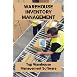Warehouse Inventory Management: Top Warehouse Management Software: Types Of Warehouse Management Systems (English Edition)