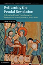 Reframing the Feudal Revolution: Political and Social Transformation between Marne and Moselle, c.800–c.1100 (Cambridge St...