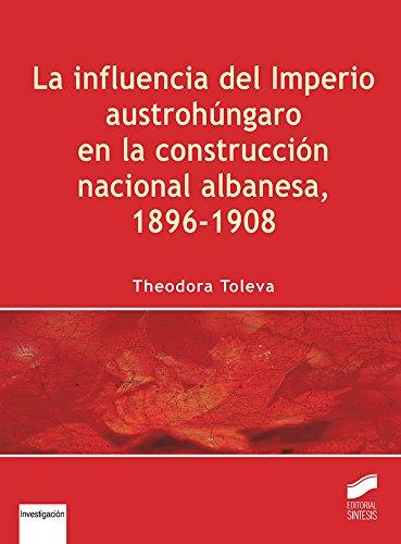 La influencia del imperio austrohúngaro en la construcción nacional albanesa, 1896-1908: 5 (Libros de Síntesis)