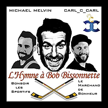 L'Hymne à Bob Bissonnette