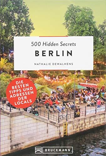 Bruckmann Reiseführer: 500 Hidden Secrets Berlin. Ein Stadtführer mit garantiert den besten Geheimtipps und Adressen.: Die besten Tipps und Adressen der Locals