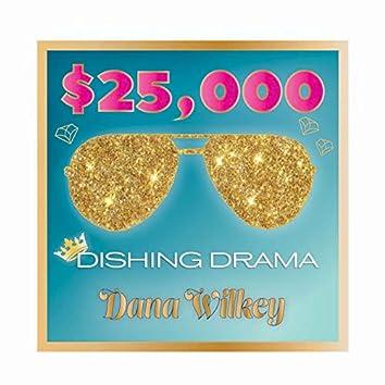 $25,000 Dishing Drama