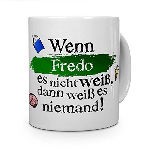 printplanet Tasse mit Namen Fredo - Layout: Wenn Fredo es Nicht weiß, dann weiß es niemand - Namenstasse, Kaffeebecher, Mug, Becher, Kaffee-Tasse - Farbe Weiß