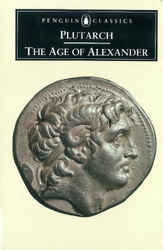 The Age of Alexander: Nine Greek Lives (Penguin Classics, L286)